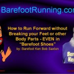"How to Run Forward without Breaking your Feet or other Body Parts - EVEN in ""barefoot shoes""!"