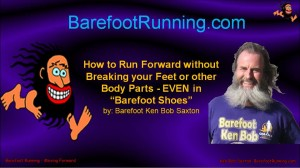 How to Run Forward without Breaking your Feet or other Body Parts - EVEN in 'barefoot shoes'!