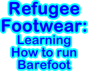 Refugee Footwear: Learning How to run Barefoot